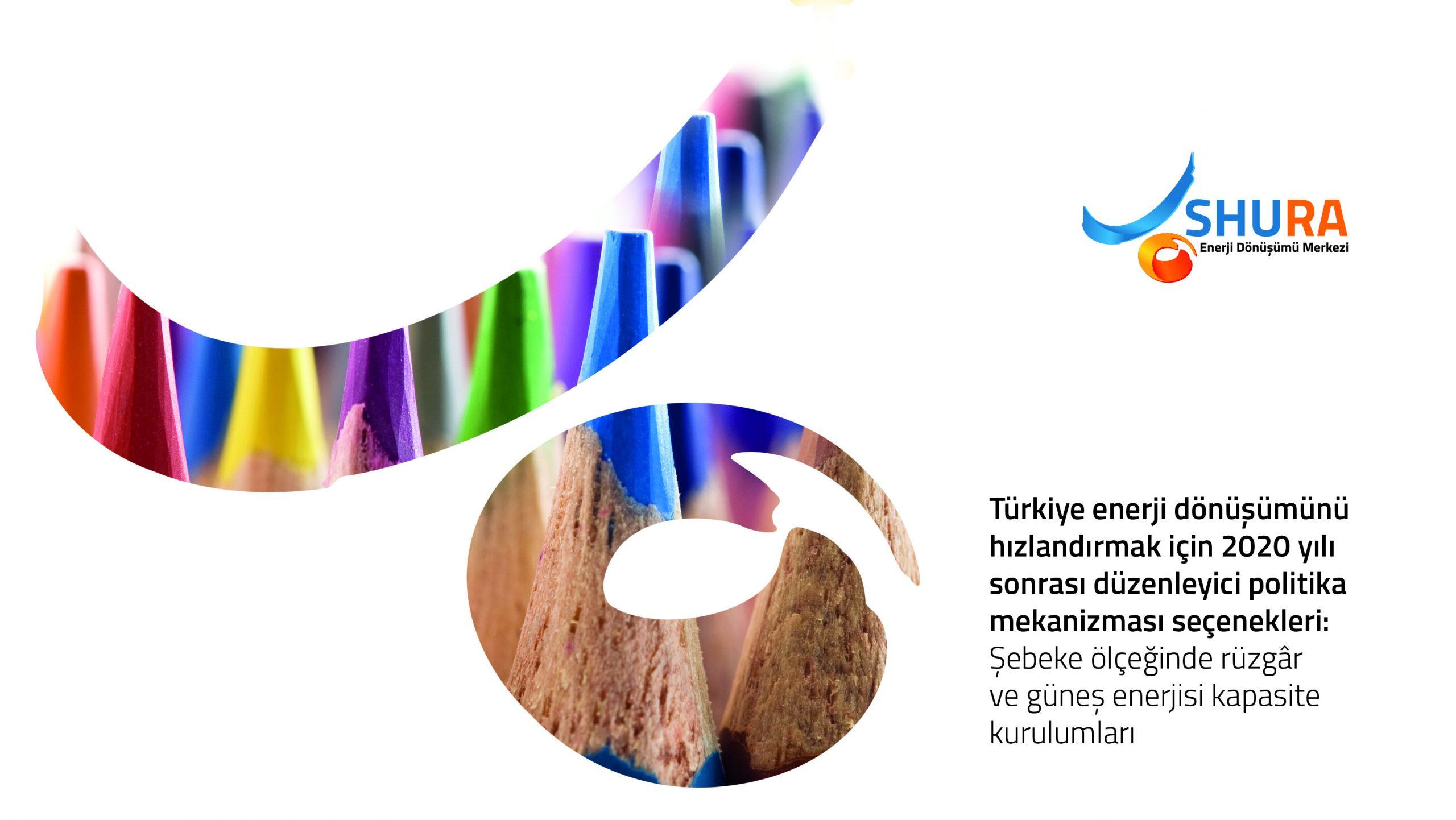 Türkiye enerji dönüşümünü hızlandırmak için 2020 yılı sonrası düzenleyici politika mekanizması seçenekleri: şebeke ölçeğinde rüzgar ve güneş enerjisi kapasite kurulumları