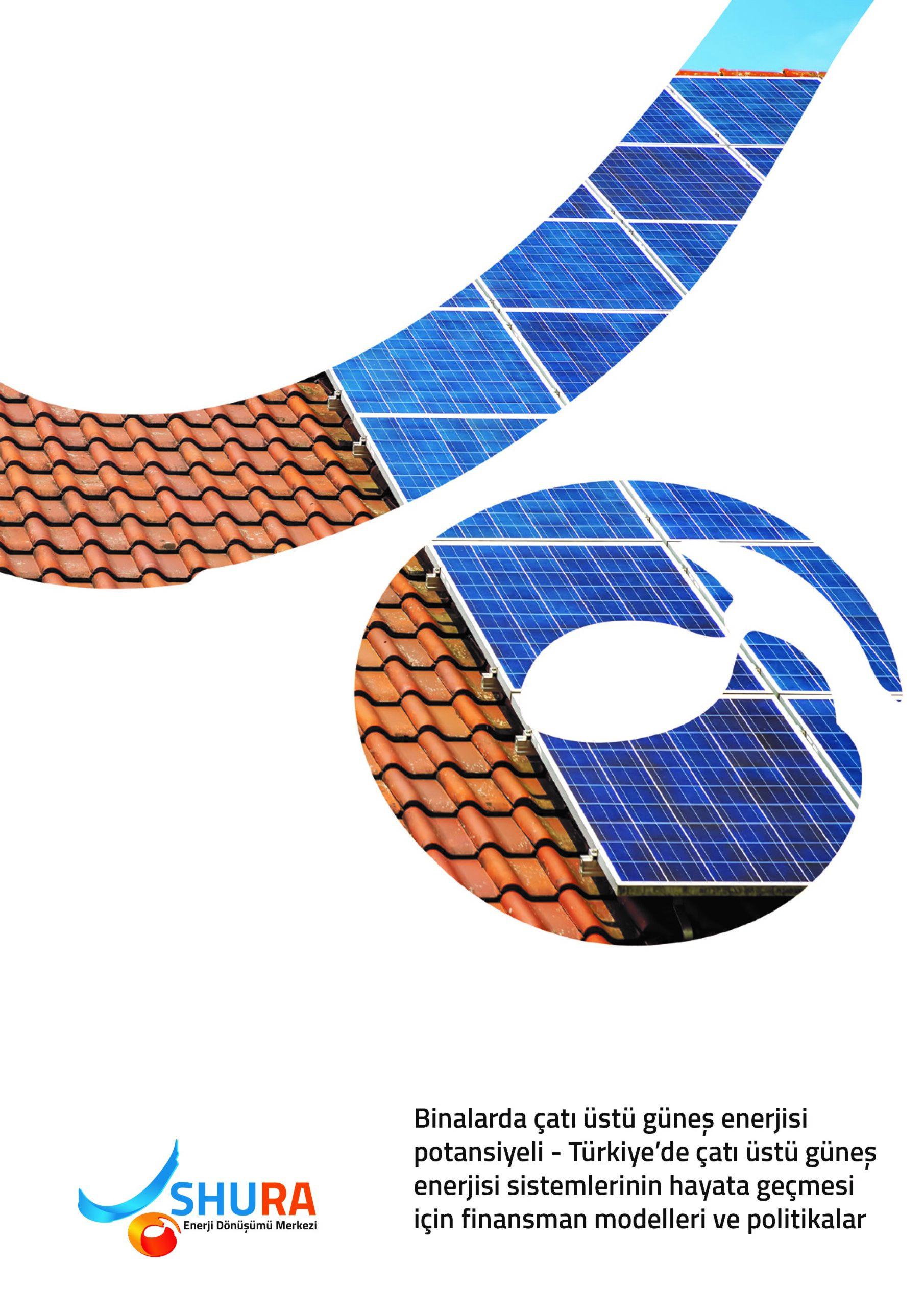 Binalarda Çatı Üstü Güneş Enerjisi Potansiyeli – Türkiye'de Çatı Üstü Güneş Enerjisi Sistemlerinin Hayata Geçmesi için Finansman Modelleri ve Politikalar